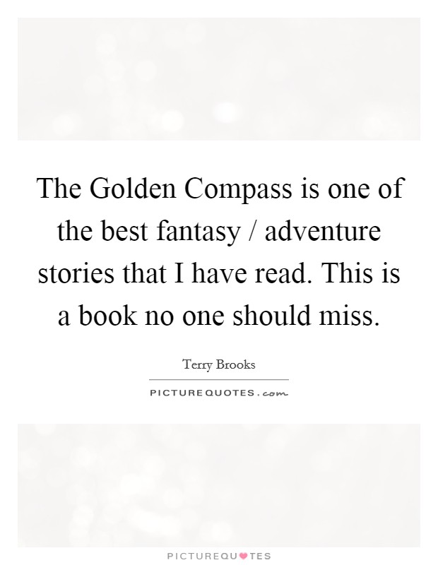 The Golden Compass is one of the best fantasy / adventure stories that I have read. This is a book no one should miss Picture Quote #1