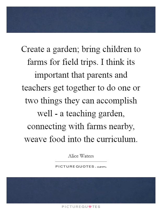 Create a garden bring children to farms for field trips for Garden and its importance