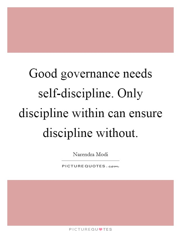 Good governance needs self-discipline. Only discipline within can ensure discipline without Picture Quote #1