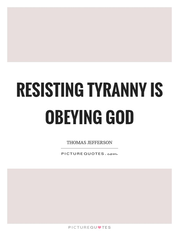 Resisting tyranny is obeying God Picture Quote #1