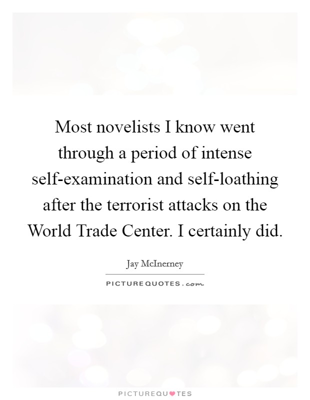 Most novelists I know went through a period of intense self-examination and self-loathing after the terrorist attacks on the World Trade Center. I certainly did Picture Quote #1
