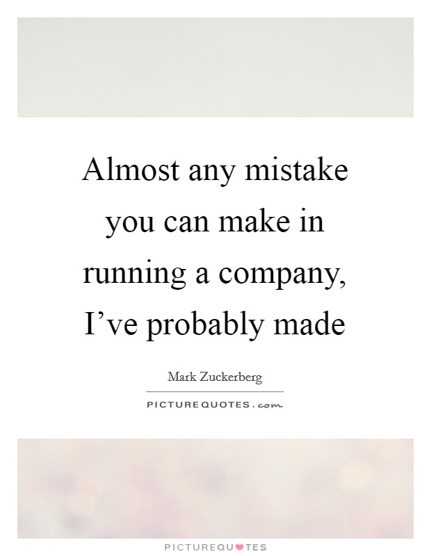 Almost any mistake you can make in running a company, I've probably made Picture Quote #1