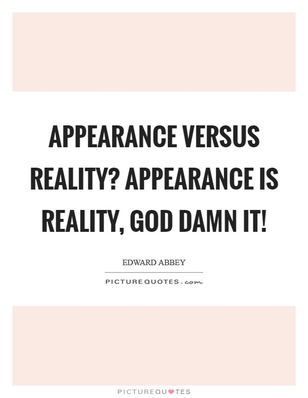 1984 appearance vs reality Reality control, they called it: in newspeak, doublethink (1318) winston believes that as long as a person's perception (or memory) of the truth can be externally verified, then even a lie can become truth.