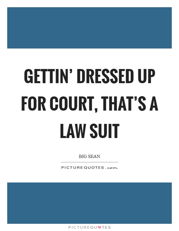 Gettin' dressed up for court, that's a law suit Picture Quote #1