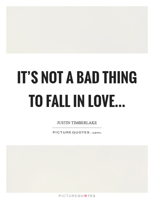 It's not a bad Thing to fall in Love Picture Quote #1