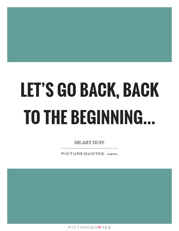Let's go back, back to the Beginning Picture Quote #1