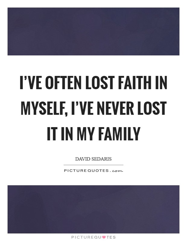 I've often lost faith in myself, I've never lost it in my family Picture Quote #1