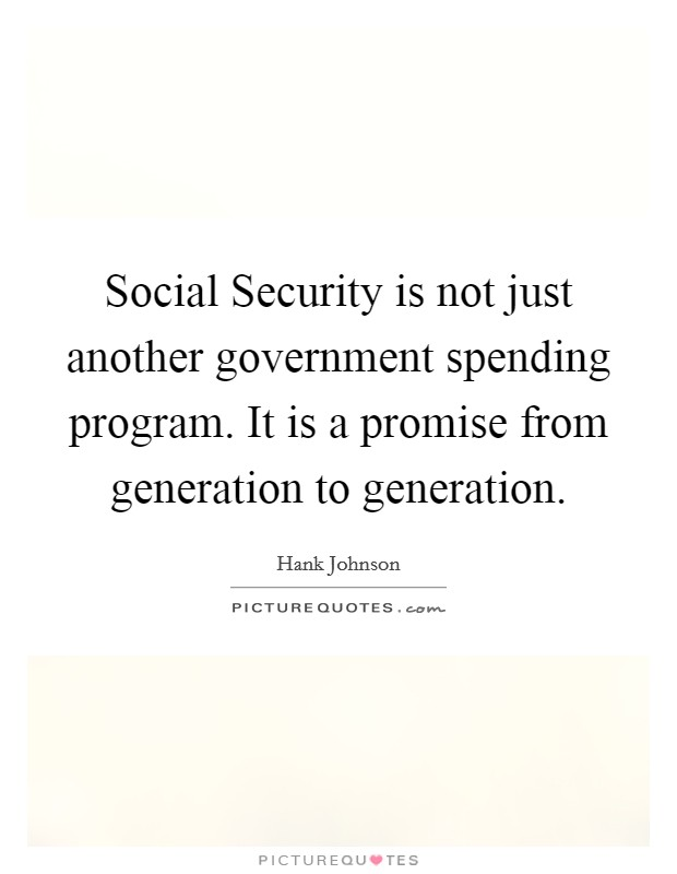 Social Security is not just another government spending program. It is a promise from generation to generation Picture Quote #1