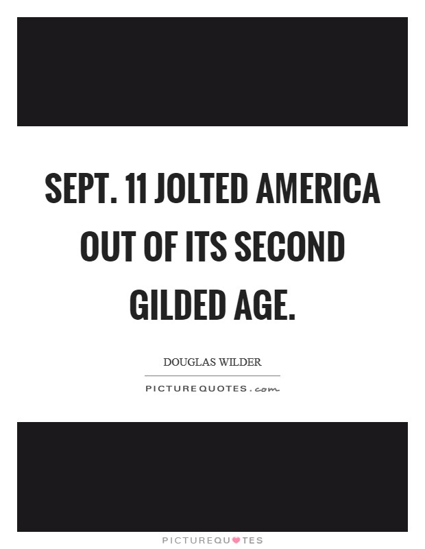 Sept. 11 jolted America out of its second gilded age Picture Quote #1