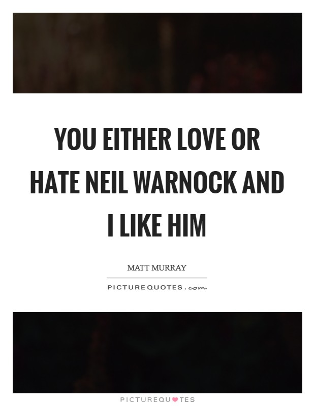 You either love or hate Neil Warnock and I like him Picture Quote #1