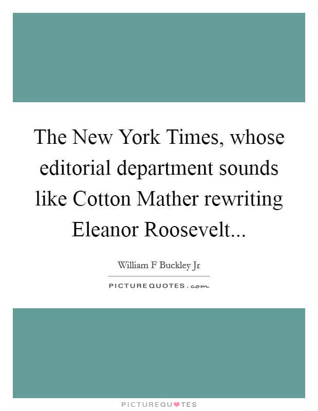 The New York Times, whose editorial department sounds like Cotton Mather rewriting Eleanor Roosevelt Picture Quote #1