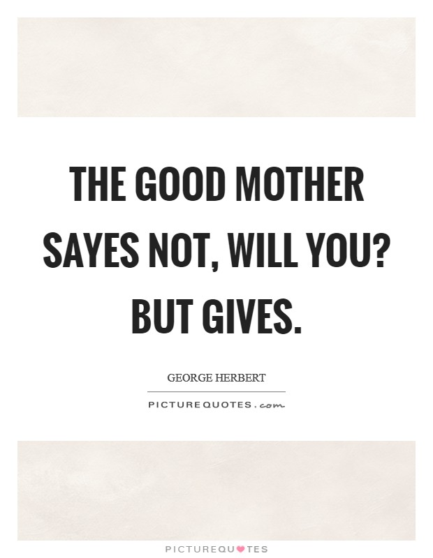 The good mother sayes not, Will you? but gives Picture Quote #1