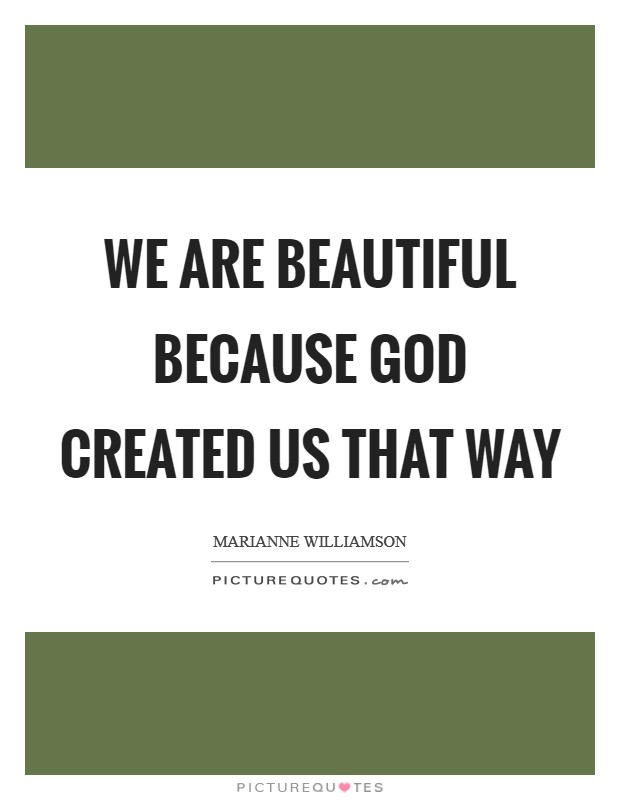 We are beautiful because God created us that way Picture Quote #1