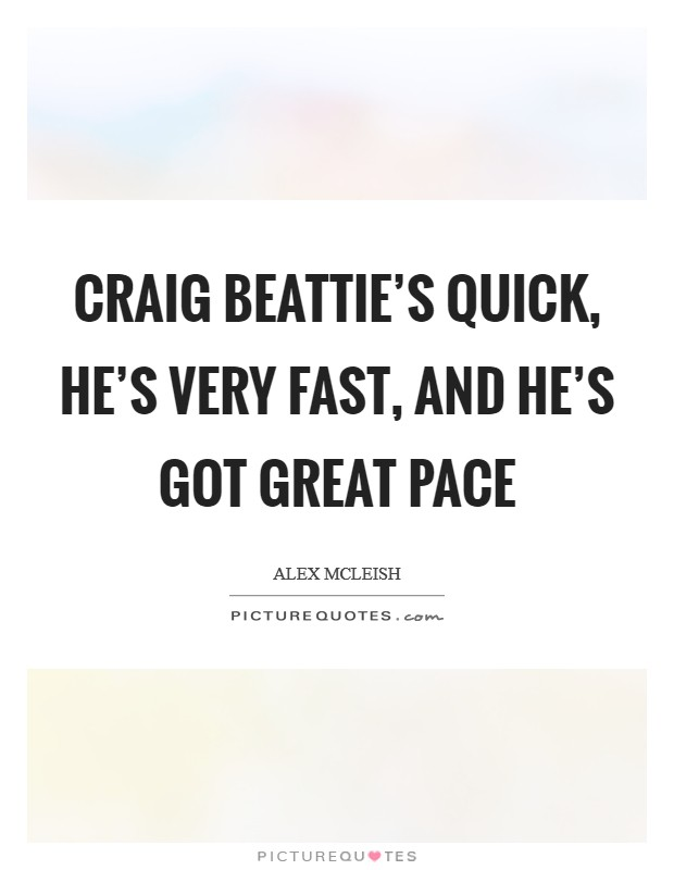 Craig Beattie's quick, he's very fast, and he's got great pace Picture Quote #1