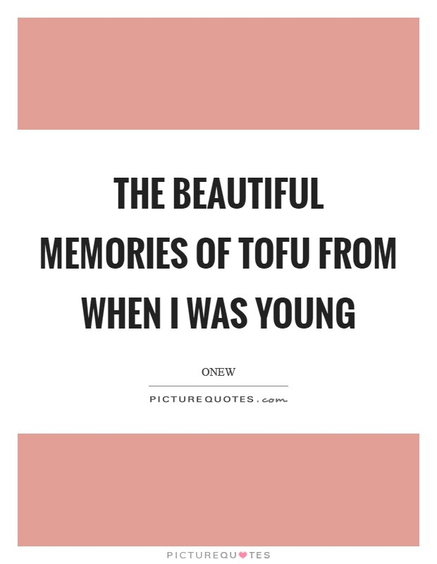 The beautiful memories of tofu from when I was young Picture Quote #1