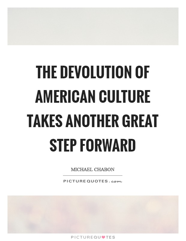The devolution of American culture takes another great step forward Picture Quote #1
