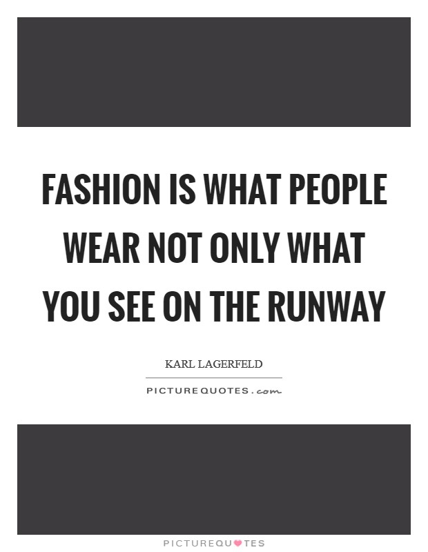 Fashion is what people wear not only what you see on the Runway Picture Quote #1