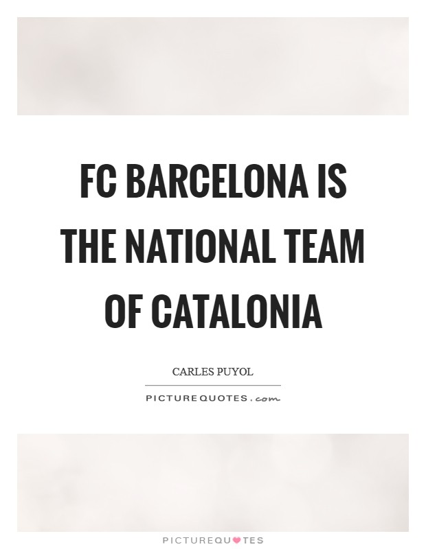 FC Barcelona is the national team of Catalonia Picture Quote #1