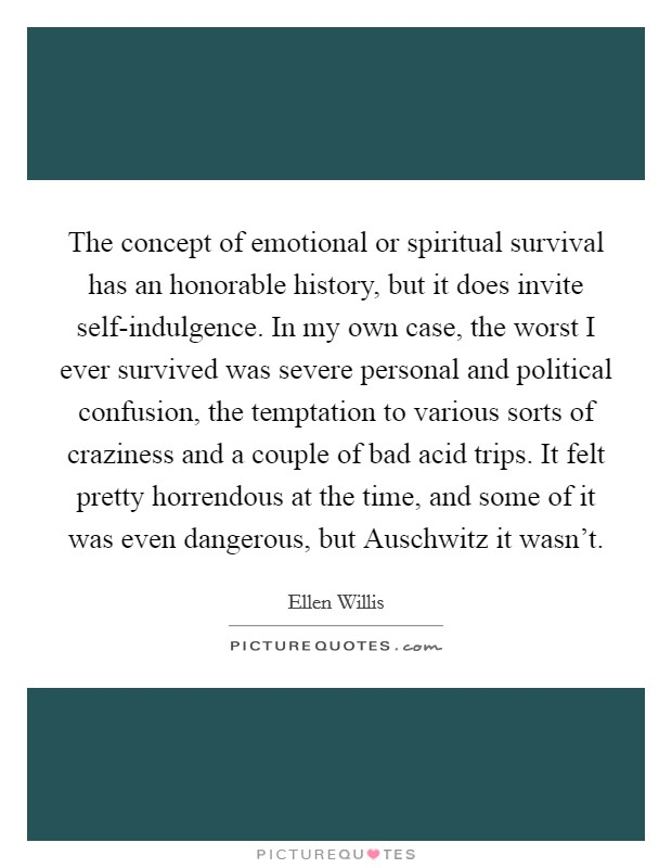 The concept of emotional or spiritual survival has an honorable