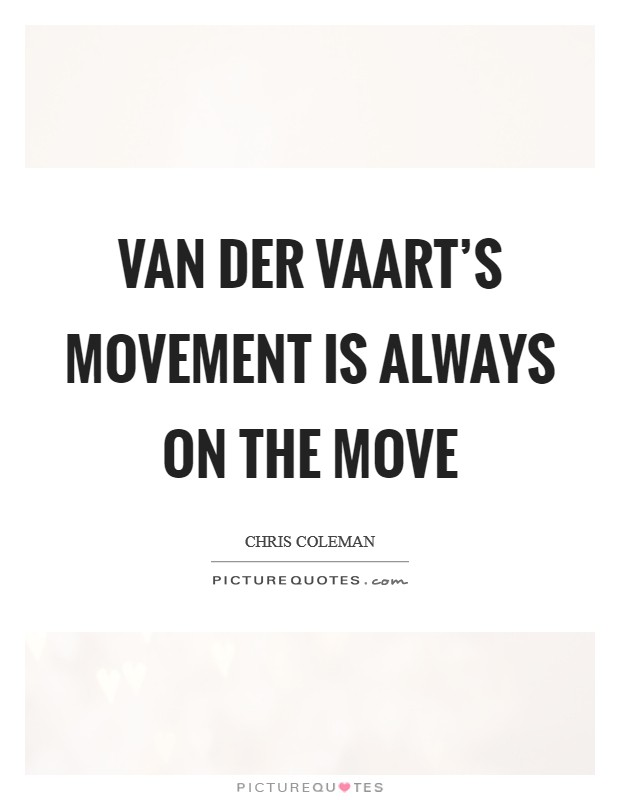 Van Der Vaart's movement is always on the move Picture Quote #1
