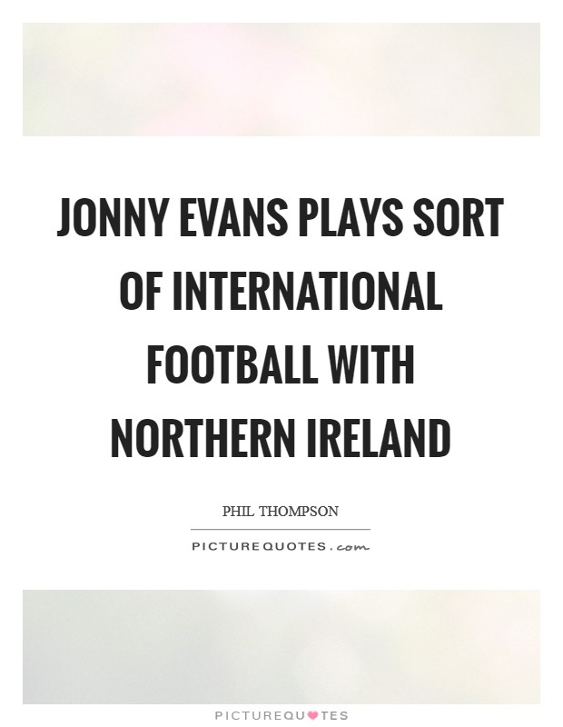 Jonny Evans plays sort of international football with Northern Ireland Picture Quote #1