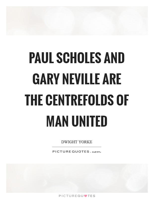 Paul Scholes and Gary Neville are the centrefolds of Man United Picture Quote #1