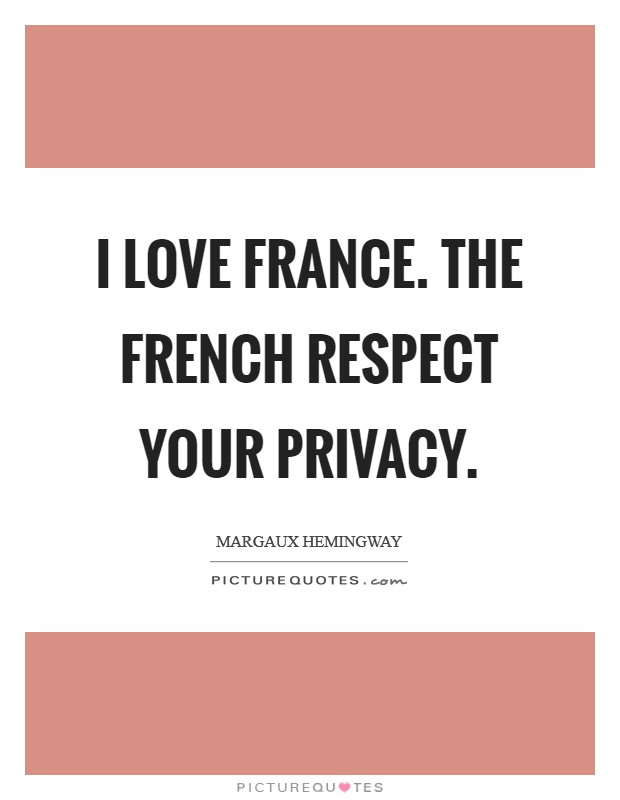 I love France. The French respect your privacy Picture Quote #1