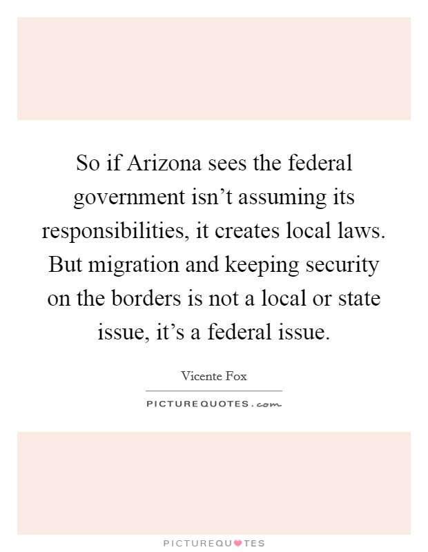 So if Arizona sees the federal government isn't assuming its