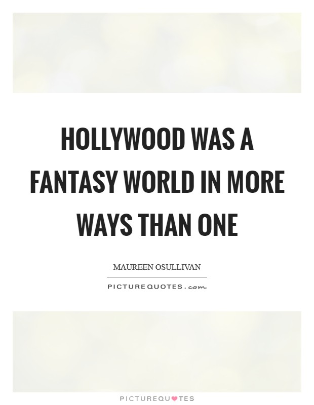 Hollywood was a fantasy world in more ways than one Picture Quote #1