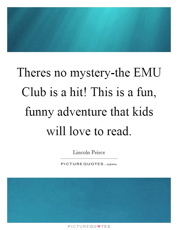 Theres no mystery-the EMU Club is a hit! This is a fun, funny adventure that kids will love to read Picture Quote #1