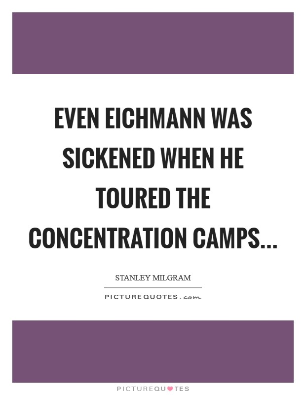 Even Eichmann was sickened when he toured the concentration camps Picture Quote #1