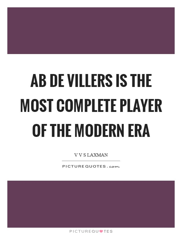 AB de Villers is the most complete player of the Modern Era Picture Quote #1