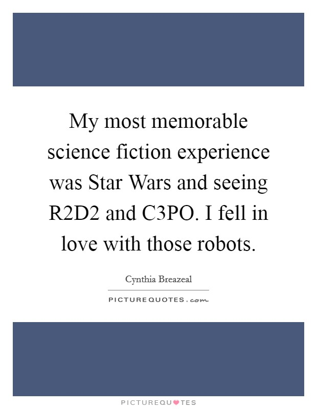 My most memorable science fiction experience was Star Wars ...