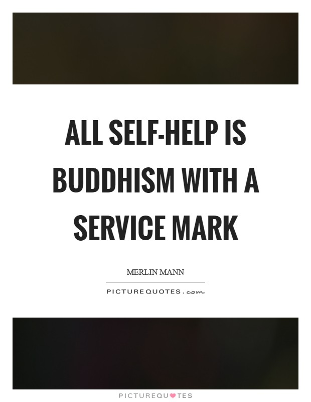 All self-help is Buddhism with a service mark Picture Quote #1