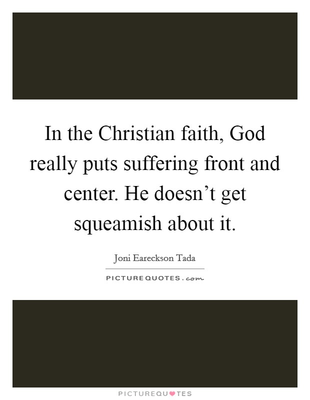 In the Christian faith, God really puts suffering front and center. He doesn't get squeamish about it Picture Quote #1