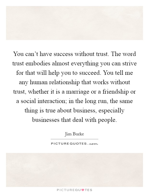 You can\'t have success without trust. The word trust ...