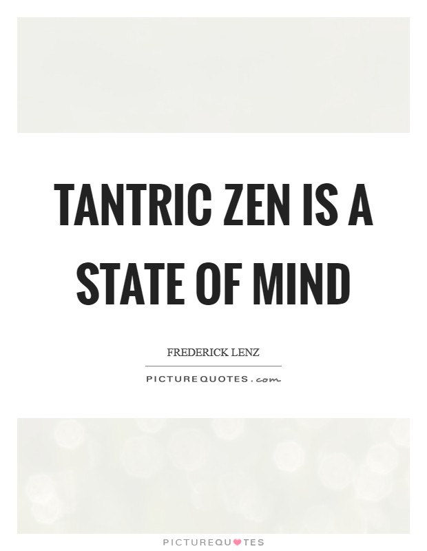 Tantric Zen is a state of mind Picture Quote #1