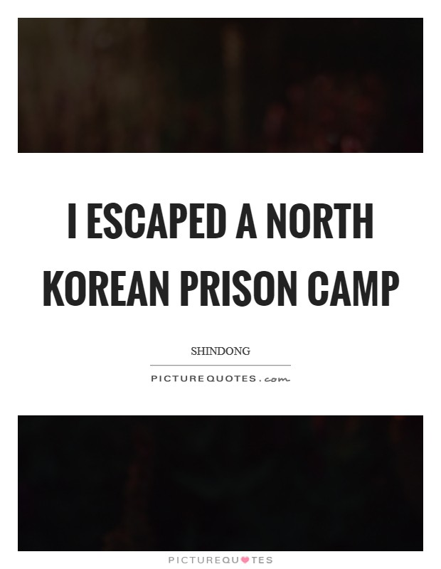 I escaped a North Korean prison camp Picture Quote #1