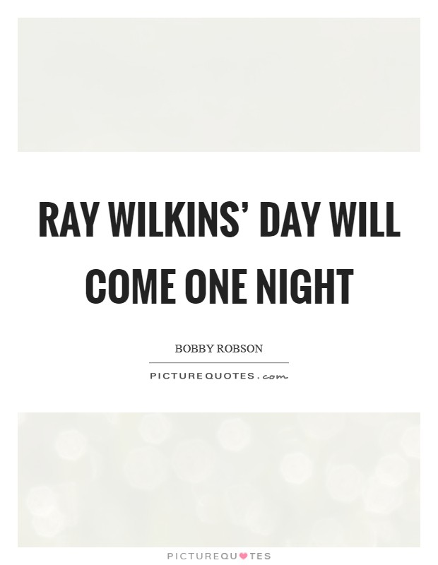 Ray Wilkins' day will come one night Picture Quote #1