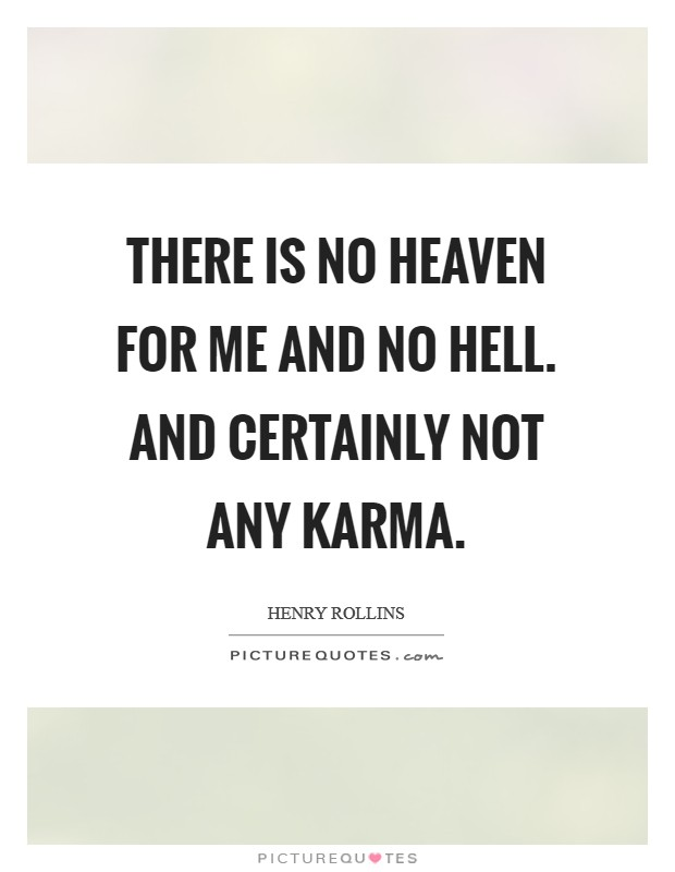 There is no heaven for me and no hell. And certainly not any Karma Picture Quote #1