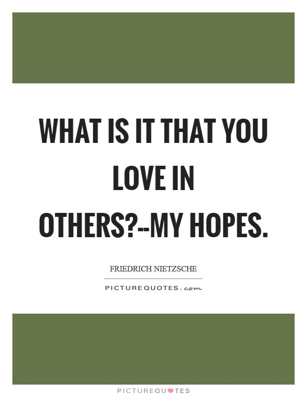 What is it that you love in others?--My hopes Picture Quote #1