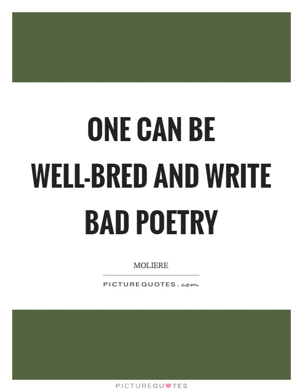 One can be well-bred and write bad poetry Picture Quote #1