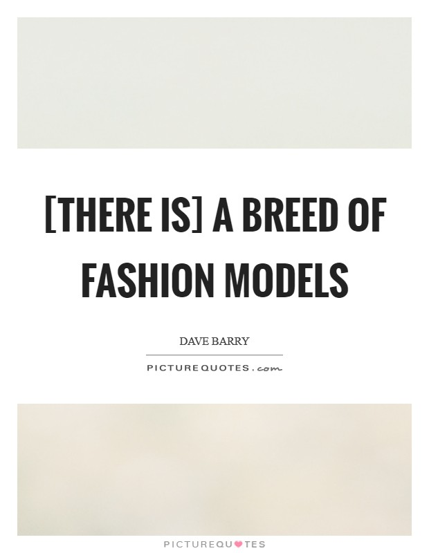[There is] a breed of fashion models Picture Quote #1