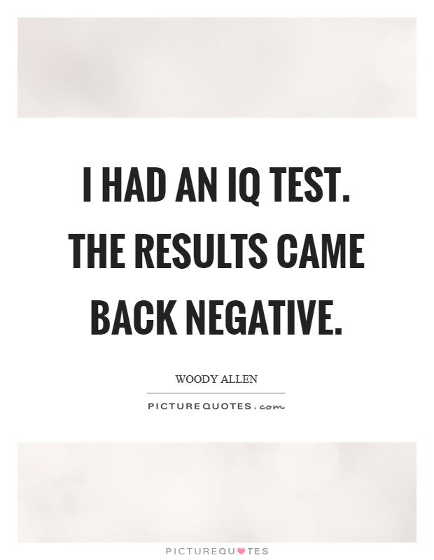 I had an IQ test. The results came back negative Picture Quote #1