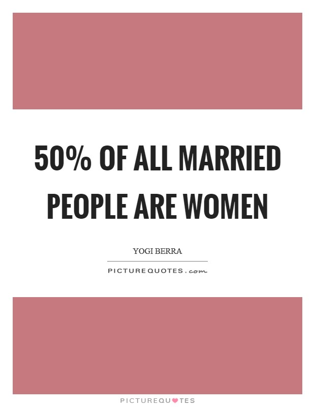 50% of all married people are women Picture Quote #1