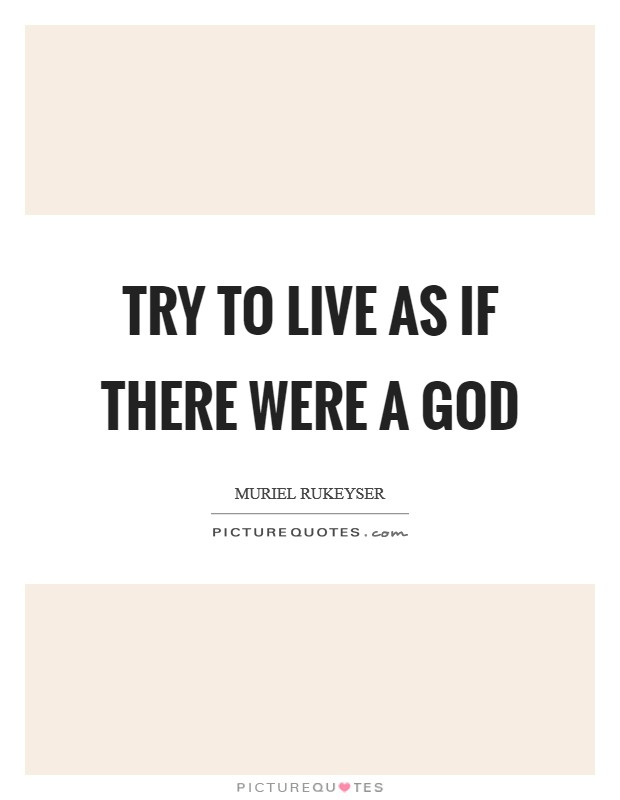 Try to live as if there were a God Picture Quote #1