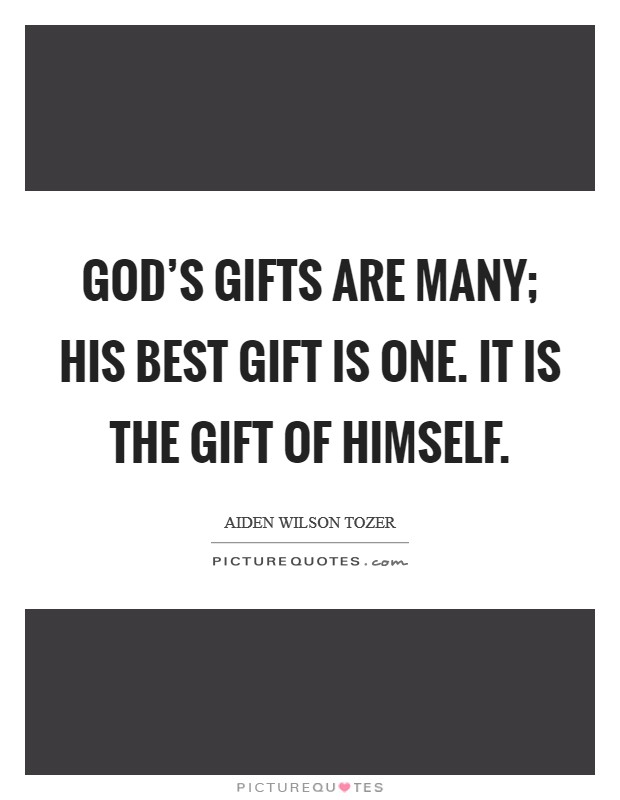God's gifts are many; His best gift is one. It is the gift of Himself Picture Quote #1