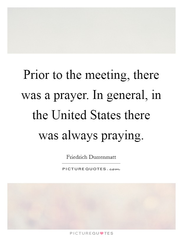 Prior to the meeting, there was a prayer. In general, in the United States there was always praying Picture Quote #1