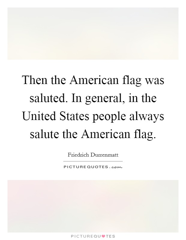 Then the American flag was saluted. In general, in the United States people always salute the American flag Picture Quote #1