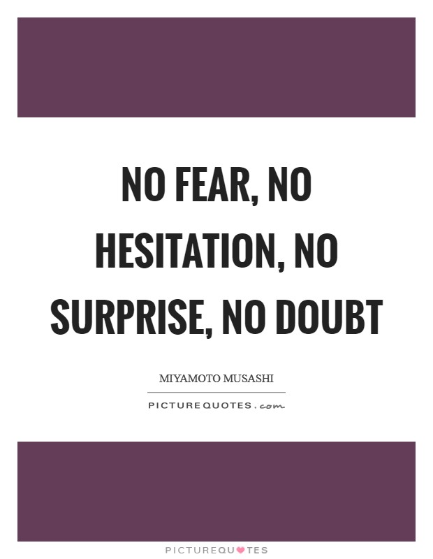 No Fear, No Hesitation, No Surprise, No Doubt Picture Quote #1
